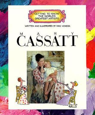 Mary Cassatt (Getting to Know the Worlds Greatest Artists)  by  Mike Venezia