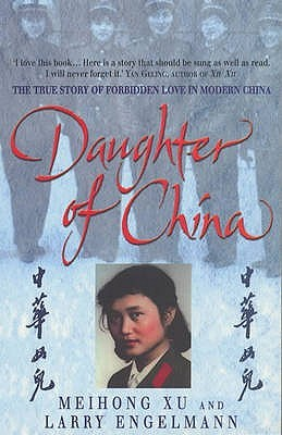 Daughter of China: The True Story of Forbidden Love in Modern China  by  Meihong Xu
