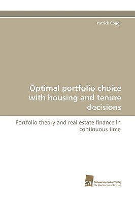 Optimal Portfolio Choice with Housing and Tenure Decisions  by  Patrick Coggi