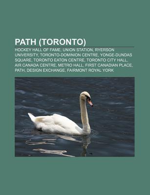 Path (Toronto): Hockey Hall of Fame, Union Station, Ryerson University, Toronto-Dominion Centre, Yonge-Dundas Square, Toronto Eaton Ce Source Wikipedia