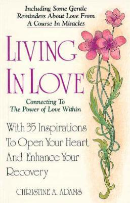 Living in Love: Connecting to the Power of Love Within  by  Christine A. Adams