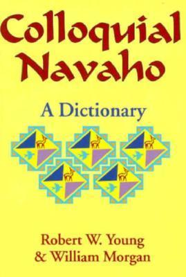 Colloquial Navajo Dictionary  by  Robert W. Young