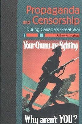 Propaganda and Censorship During Canadas Great War Jeffrey A. Keshen