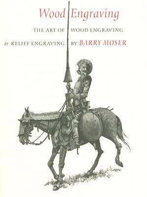 Wood Engraving: The Art of Wood Engraving and Relief Engraving  by  Barry Moser
