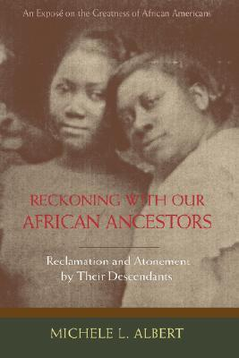 Reckoning with Our African Ancestors: Reclamation and Atonement  by  Their Descendants by Michele L. Albert