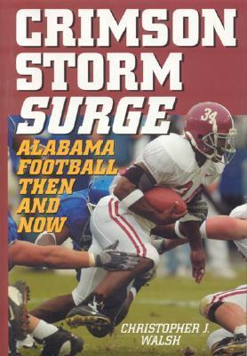 Crimson Storm Surge: Alabama Football, Then and Now Christopher J. Walsh