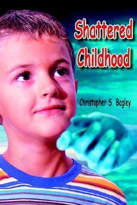Shattered Childhood Chris Bagley