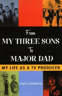 From My Three Sons to Major Dad: My Life as a TV Producer John G. Stephens