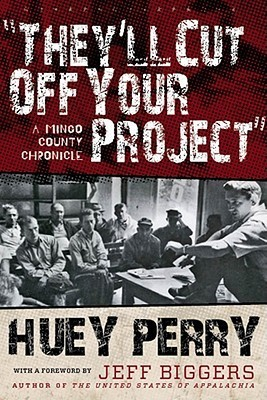 Theyll Cut Off Your Project: A Mingo County Chronicle Huey Perry