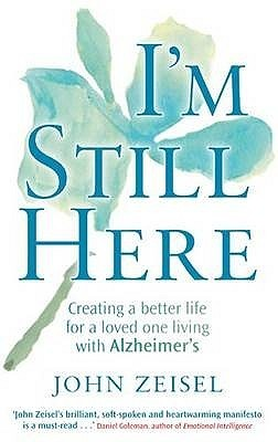 Im Still Here: Creating a Better Life for a Loved One Living with Alzheimers. John Zeisel  by  John Zeisel