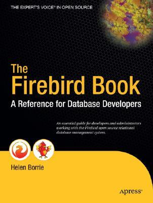 The Firebird Book: A Reference for Database Developers Helen Borrie