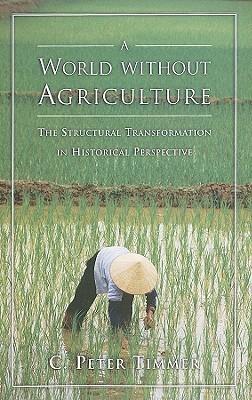 A World Without Agriculture: The Structural Transformation in Historical Perspective C. Peter Timmer