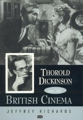 Thorold Dickinson and the British Cinema  by  Jeffrey Richards