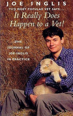 It Really Does Happen to a Vet: The Journal of Joe Inglis in Practice  by  Joe Inglis