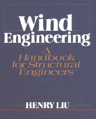 Wind Engineering: A Handbook for Structural Engineering  by  Henry Liu