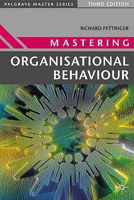 Mastering Organisational Behaviour (Palgrave Master Series (Business))  by  Richard Pettinger