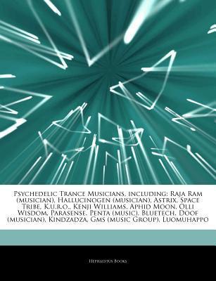 Psychedelic Trance Musicians, including: Raja Ram (musician), Hallucinogen (musician), Astrix, Space Tribe, K.u.r.o., Kenji Williams, Aphid Moon, Olli Wisdom, Parasense, Penta (music), Bluetech, Doof (musician), Kindzadza, Gms (music Group), Luomuhappo  by  Hephaestus Books
