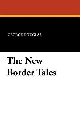 The New Border Tales  by  George Douglas Brown