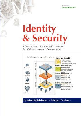 Identity & Security: A Common Architecture & Framework for Soa and Network Convergence  by  Rakesh Radhakrishnan