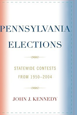 Pennsylvania Elections: Statewide Contests from 1950-2004 John Kennedy