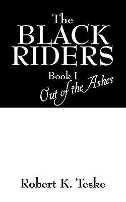 The Black Riders: Book I: Out of the Ashes  by  Robert K. Teske
