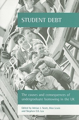 Student debt: The causes and consequences of undergraduate borrowing in the UK Stephen E.G. Lea