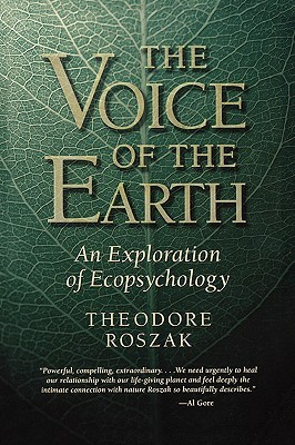 Voice of the Earth: An Exploration of Ecopsychology Theodore Roszak
