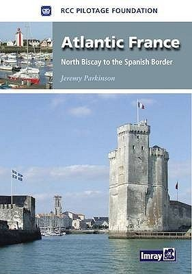 Atlantic France: North Biscay to the Spanish Border  by  RCC Pilotage Foundation