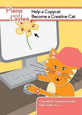 Piano and Laylee Help a Copycat Become a Creative Cat  by  Carmela N. Curatola Knowles
