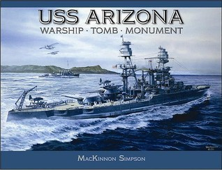 USS Arizona: Warship, Tomb, Monument  by  Mackinnon Simpson