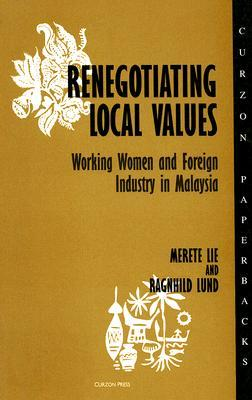 Renegotiating Local Values: Working Women and Foreign Industry in Malaysia  by  Merete Lie