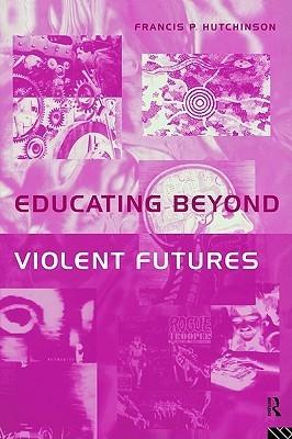 Educating Beyond Violent Futures Fran Hutchinson