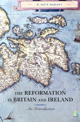 The Reformation in Britain and Ireland: An Introduction  by  Ian Hazlett