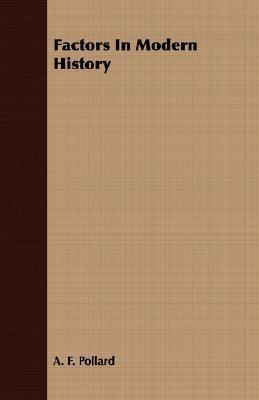 Factors in Modern History  by  A.F. Pollard