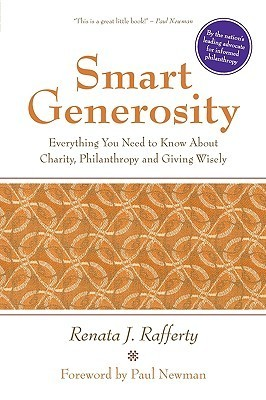 Smart Generosity: Everything You Need to Know about Charity, Philanthropy and Giving Wisely Renata Rafferty