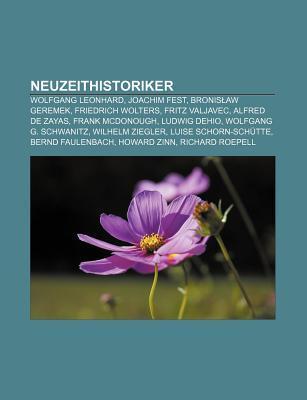 Neuzeithistoriker: Wolfgang Leonhard, Joachim Fest, Bronis Aw Geremek, Friedrich Wolters, Fritz Valjavec, Alfred de Zayas, Frank McDonoug Books LLC