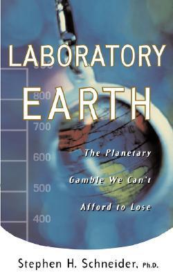 Laboratory Earth: The Planetary Gamble We Cant Afford To Lose  by  Stephen H. Schneider