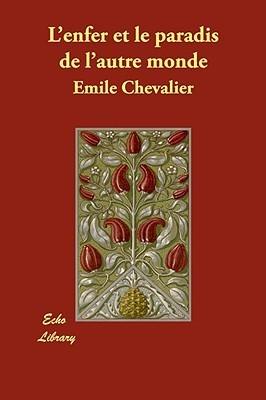 LEnfer Et Le Paradis de LAutre Monde Henri Émile Chevalier