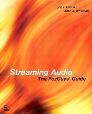 Streaming Audio: The Fezguys Guide Jon Luini