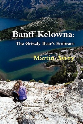 Banff Kelowna: The Grizzly Bears Embrace  by  Martin Avery