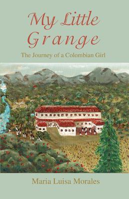 My Little Grange: The Journey of a Colombian Girl Maria Luisa Morales