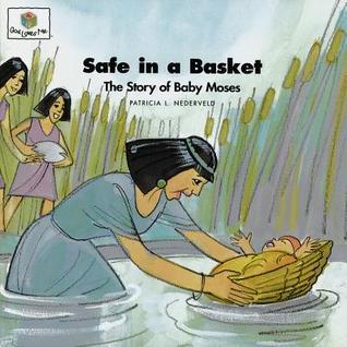 Safe in a Basket: The Story of Baby Moses (God Loves Me) (God Loves Me Storybooks) Patricia L. Nederveld
