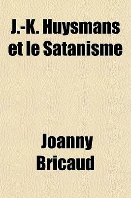 J.-K. Huysmans Et Le Satanisme Joanny Bricaud