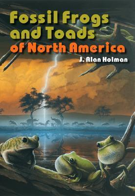Fossil Frogs and Toads of North America J. Alan Holman