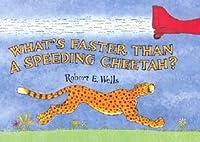 Hay Algo Mas Rapido Que Un Guepardo?/ Whats Faster Than A Speeding Cheetah? Robert E. Wells