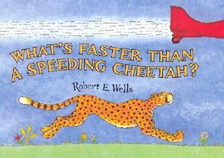 Whats Faster Than a Speeding Cheetah? Robert E. Wells