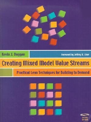 Creating Mixed Model Value Streams: Practical Lean Techniques for Building to Demand Kevin J. Duggan