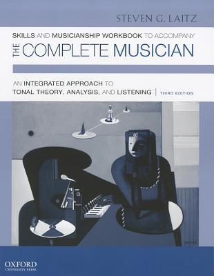 Skills and Musicianship Workbook to Accompany The Complete Musician: An Integrated Approach to Tonal Theory, Analysis, and Listening Workbook 2  by  Steven G. Laitz