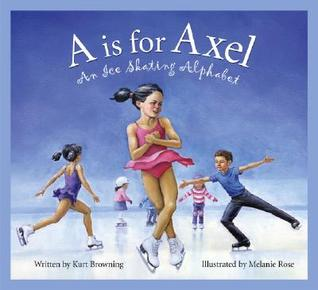 A is for Axel: An Ice Skating Alphabet  by  Kurt Browning