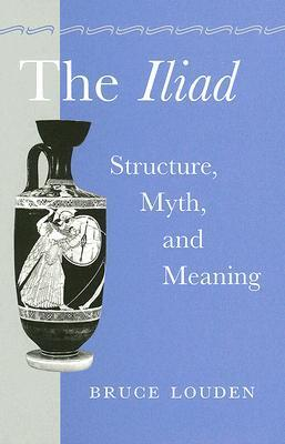 The Iliad: Structure, Myth, and Meaning Bruce Louden